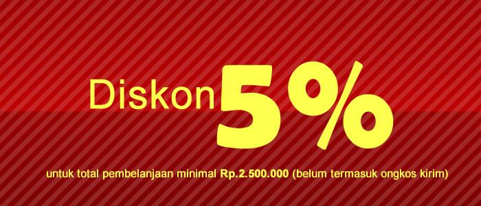 Diskon 5% untuk total pembelanjaan minimal Rp.2.500.000 (belum termasuk ongkos kirim)